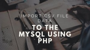import-csv-file-data-to-the-mysql
