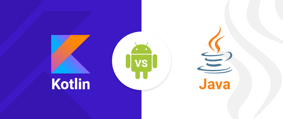 Kotlin vs. Java - Which Would You Choose For Android App Development?